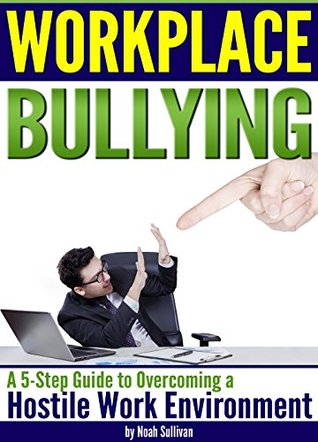 Workplace Bullying: A 5-Step Guide to Overcoming a Hostile Work Environment