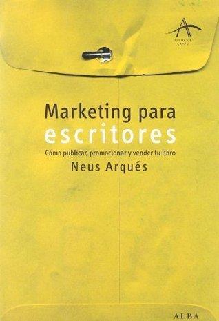 Marketing Para Escritores: Cómo Publicar, Promocionar Y Vender Tu Libro