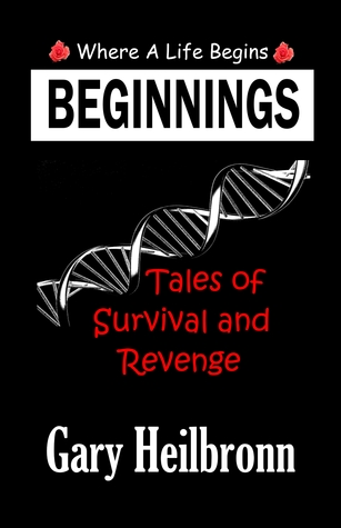 BEGINNINGS: Where A Life Begins: Tales of Survival and Revenge