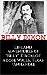 """Life and adventures of """"Billy"""" Dixon, of Adobe Walls, Texas panhandle (1914)"""