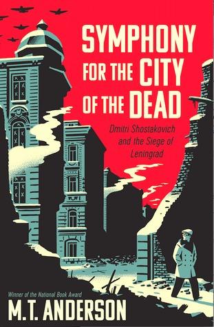 Dmitri Shostakovich and the Siege of Leningrad  - M. T. Anderson