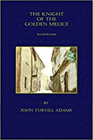 The Knight of the Golden Melice (Illustrated)