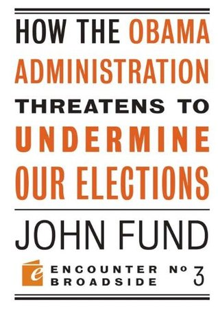 How the Obama Administration Threatens to Undermine Our Elections (Encounter Broadsides)