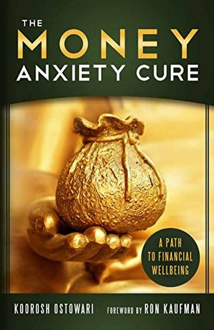The Money Anxiety Cure: A Path to Financial Wellbing by Koorosh Ostowari