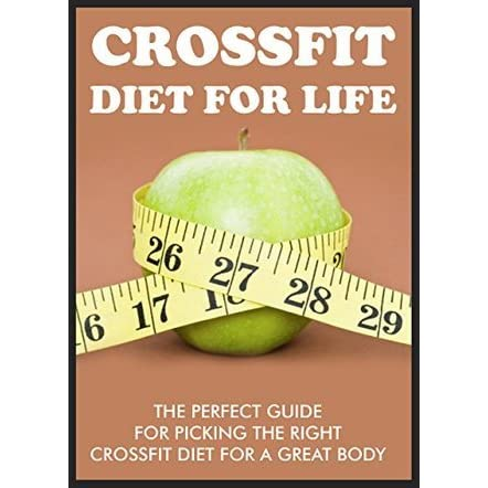Crossfit For Life The Perfect Guide For Picking The Right Crossfit Diet For A Great Body By James Sinclair