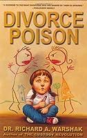 Divorce Poison: Protecting the Parent-Child Bond from a Vindictive Ex
