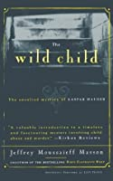 The Wild Child: The Unsolved Mystery of Kaspar Hauser (Free Press Paperbacks)