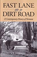 Fast Lane on a Dirt Road (A Contemporary History of Vermont)