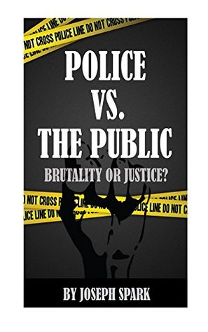 Police Vs. The Public: Brutality Or Justice?