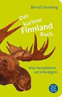 Das kuriose Finnland-Buch : was Reiseführer verschweigen