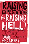 Raising Expectations (and Raising Hell); My Decade Fighting f... by Jane F. McAlevey