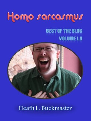 Homo sarcasmus - The Best of the Blog Volume 1.0