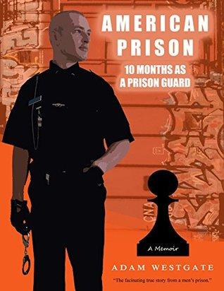 American Prison 10 Months As A Prison Guard