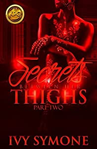 Secrets Between Her Thighs 2: The End