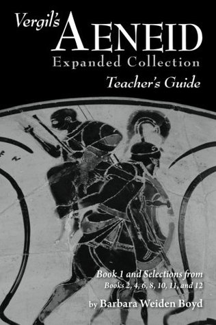 Vergil's Aeneid Expanded Collection Teacher's Guide: Book 1 and Selections from Books 2, 4, 6, 8, 10, 11, and 12