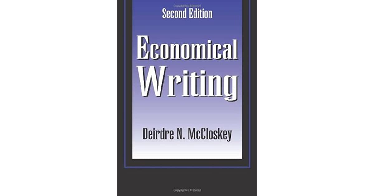 economical writing This book is a great writing instruction for economics students in the book mccloskey says: rotten writing causes more papers and reports to fail than do rotten statistics or rotten research.