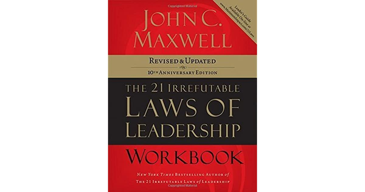 The 21 Irrefutable Laws Of Leadership Workbook Revised And Updated