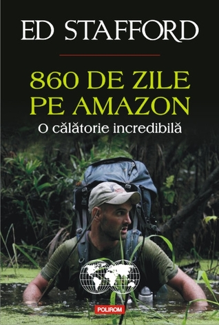 Walking the Amazon: 860 Days  The Impossible Task  The