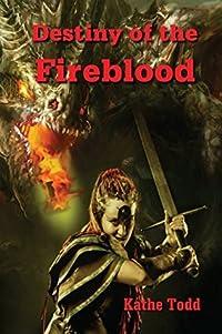 Destiny of the Fireblood (The Fireblood Chronicles Book 1)