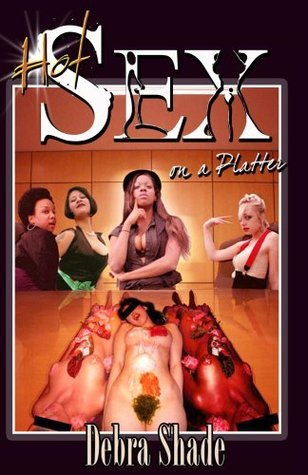 Hot Sex on a Platter (Maybe She is Right Book 2)  by  Debra Shade