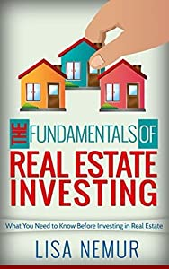 The Fundamentals of Real Estate Investing: What You Need to Know Before Investing in Real Estate (Global Investments Book 1)