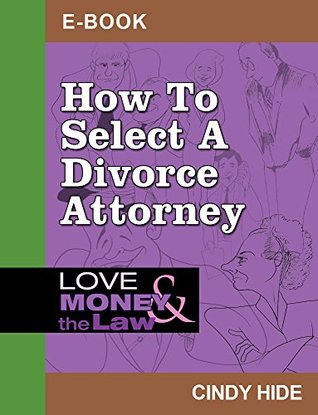 How to Select a Divorce Lawyer (Love, Money & the Law)