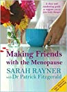 Making Friends with the Menopause: A clear and comforting guide to support you as your body changes. 2016 edition reflecting the new 'NICE' guidelines