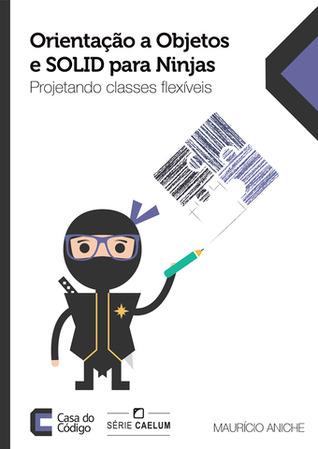 Orientação a Objetos e SOLID para Ninjas: Projetando classes flexíveis