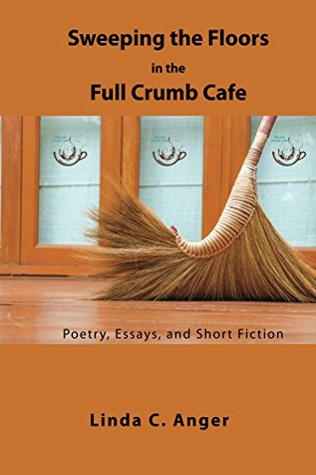 Sweeping the Floors in the Full Crumb Cafe by Linda C. Anger