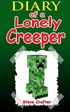 MINECRAFT: Diary Of A Lonely Creeper: (An Unofficial Minecraft Book) (Minecraft, Minecraft Secrets, Minecraft Stories, Minecraft Books For Kids, Minecraft Books, Minecraft Comics, Minecraft Xbox)