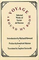 Voyage Around My Room: Selected Works of Xavier de Maistre