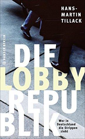 Die Lobby-Republik: Wer in Deutschland die Strippen zieht