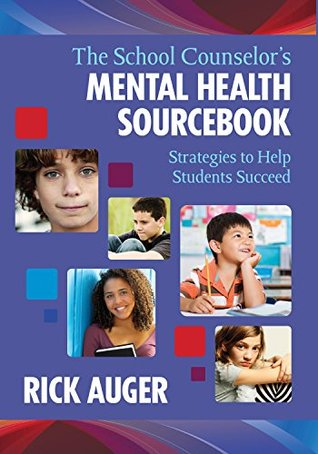 The School Counselor's Mental Health Sourcebook: Strategies to Help Students Succeed