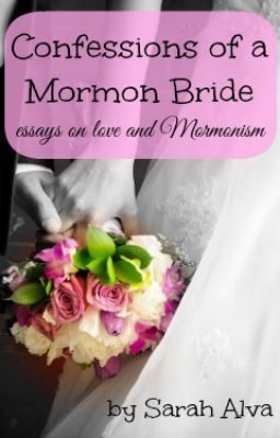 Confessions of a Mormon Bride: Essays on Love and Mormonism