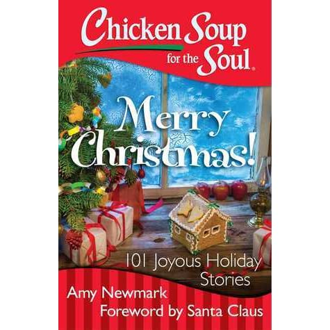 Chicken Soup for the Soul: Merry Christmas!: 101 Joyous Holiday ...