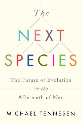 The-next-species-the-future-of-evolution-in-the-aftermath-of-man