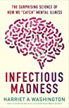 "Infectious Madness: The Surprising Science of How We ""Catch"" Mental Illness"