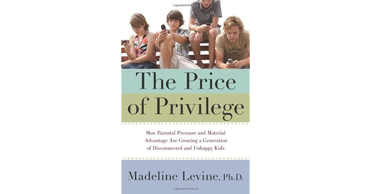 The Price Of Privilege How Parental Pressure And Material Advantage