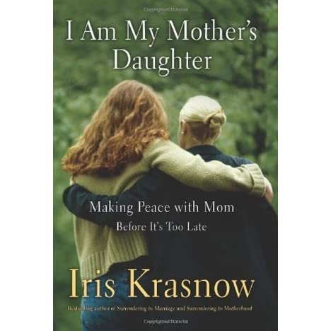 I Am My Mothers Daughter: Making Peace With Mom--Before Its Too Late
