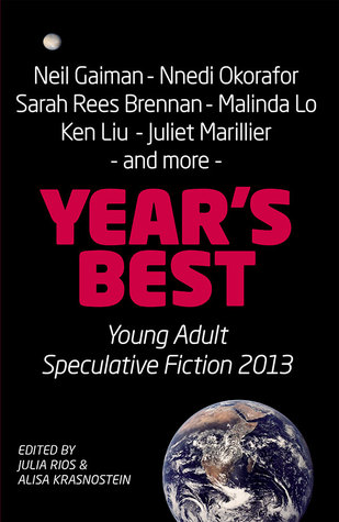 Year's Best Young Adult Speculative Fiction 2013 by Julia Rios