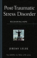 Post-Traumatic Stress Disorder: Recovering Hope (The Gospel for Real Life)
