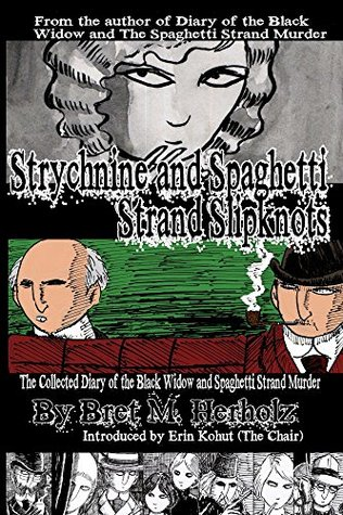 Strychnine and Spaghetti Strand Slipknots: The Collected Diary of the Black Widow and Spaghetti Strand Murders