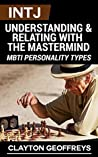 INTJ: Understanding & Relating with the Mastermind (MBTI Personality Types)