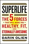 Book cover for SuperLife: The 5 Forces That Will Make You Healthy, Fit, and Eternally Awesome
