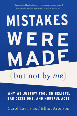 Mistakes Were Made (But Not by Me): Why We Justify Foolish