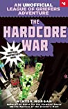 The Hardcore War (An Unofficial League of Griefers Adventure, #6)