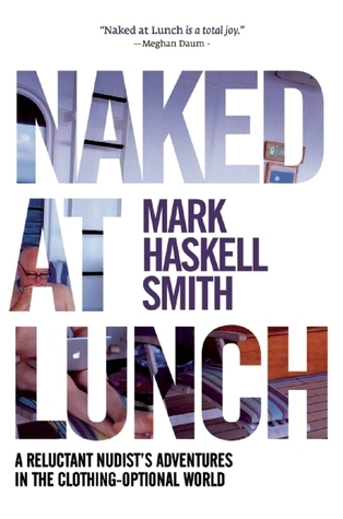 Naked at Lunch  A Reluctant Nudist's Adventures in the Clothing-Optional World (2015, Grove Press)