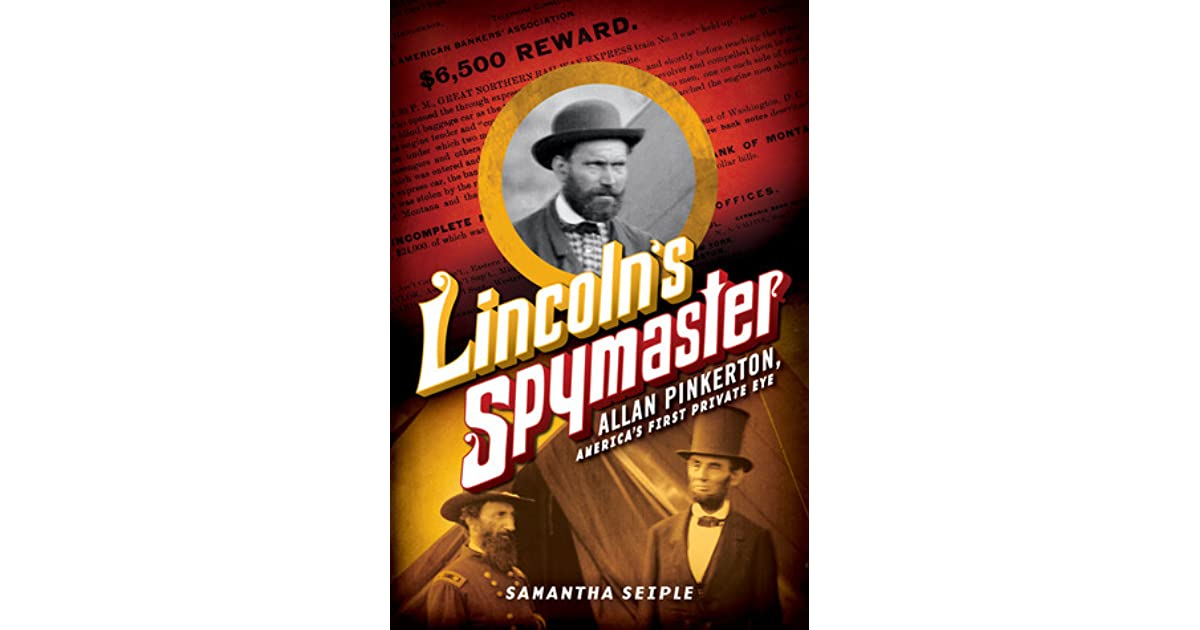 Lincoln's Spymaster: Allan Pinkerton, America's First