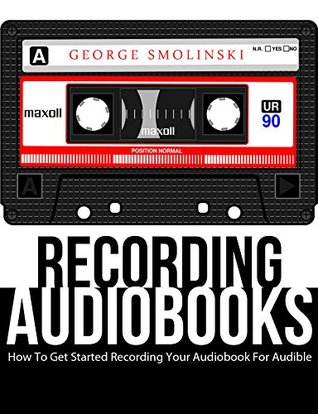 Recording Audiobooks: How To Record Your Audiobook Narration For Audible, iTunes, & More! Sell More Books & Build Your Brand