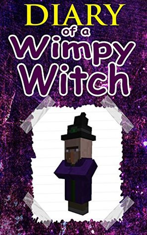 MINECRAFT: Diary Of A Wimpy Witch: (An Unofficial Minecraft Novel) (Minecraft, Minecraft Comics, Minecraft Books, Minecraft App, Minecraft Novel, Minecraft Free)